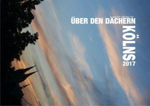 Wandkalender Über den Dächern Kölns 2017
